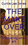 THE MAKE OVER: Discovering who I am
