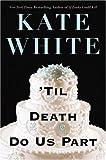 'Til Death Do Us Part, Kate White, 0446531758