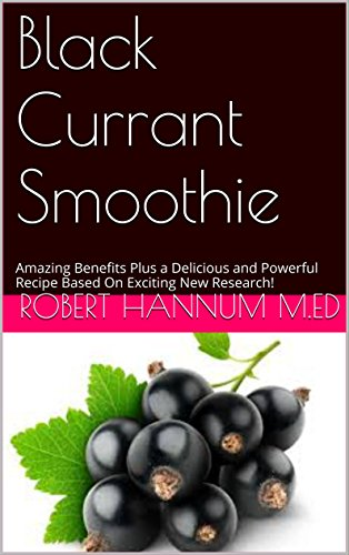 Black Currant Smoothie: Amazing Benefits Plus a Delicious and Powerful