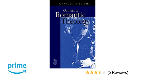 Outlines of Romantic Theology: Charles Williams
