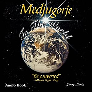 Medjugorje to the World: 'Be Converted' Audiobook