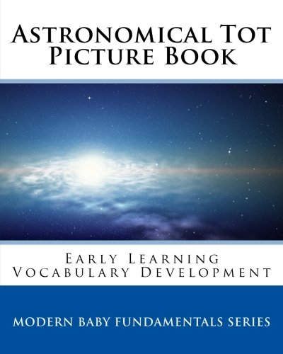 Astronomical Tot  Picture Book: Early Learning  Vocabulary Development (Modern Baby Fundamentals Series) (Volume 6) ebook