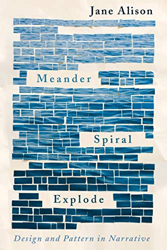 Meander, Spiral, Explode: Design and Pattern in Narrative