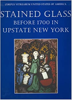 Stained Glass before 1700 in Upstate New York (Corpus Vitrearum USA)