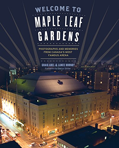 Welcome to Maple Leaf Gardens: Photographs and Memories from Canada's Most Famous Arena ()
