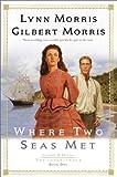 Where Two Seas Met, Lynn Morris and Gilbert Morris, 1556614373