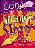 God Thought Of Everything Strange And Slimy