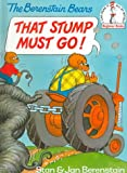 The Berenstain Bears That Stump Must Go!, Stan Berenstain and Jan Berenstain, 0679989633
