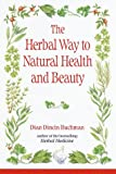 The Herbal Way to Natural Health and Beauty, Dian Dincin Buchman, 0517207117