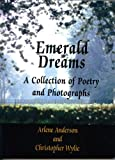 Emerald Dreams : A Book of Poetry and Photographs, Anderson, Arlene T. and Wylie, Christopher, 1591968062