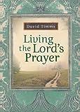 Living the Lord's Prayer, David Timms, 0764207431