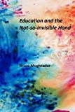img - for Education and the Not-so-invisible Hand book / textbook / text book