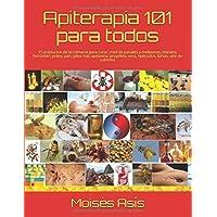 Apiterapia 101 para todos: 15 productos de la colmena para curar: miel de panales y meliponas, mielato, hidromiel, polen, pan, jalea real, apitoxina, propóleo, cera, opérculos, larvas, aire de colmena