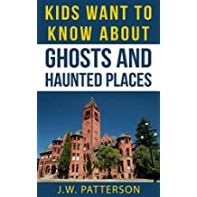 Kids Want To Know About Ghosts and Haunted Places