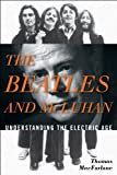 Beatles and Mcluhan : Understanding the Electric Age, Macfarlane, Thomas, 0810884321
