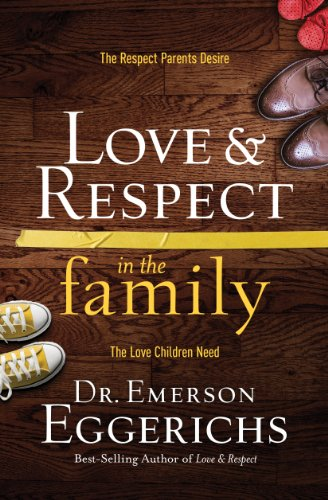 Love and respect in the family the respect parents desire the love love and respect in the family the respect parents desire the love children need fandeluxe Images