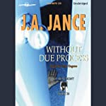 Without Due Process: J. P. Beaumont Series, Book 10 | J. A. Jance