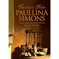 Tatiana's Table: Tatiana and Alexander's Life Of Food And Love