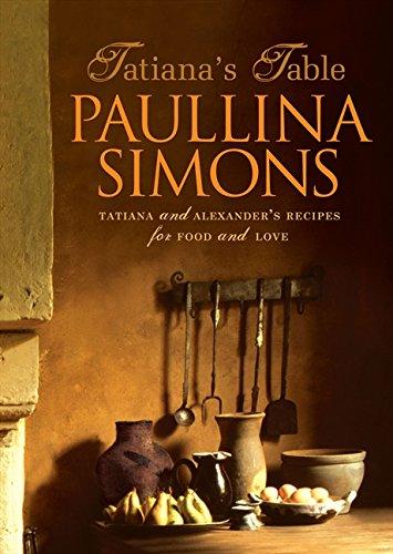 Tatiana's Table: Tatiana and Alexander's Recipes for Food and Love