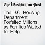 The D.C. Housing Department Forfeited Millions as Families Waited for Help | Debbie Cenziper,Sarah Bowman,Lillianna Byington,Robin Eberhardt
