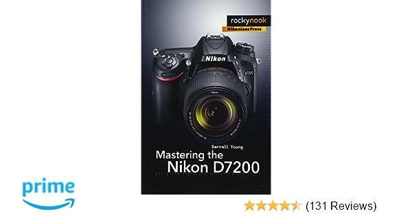 Mastering the Nikon D7200: Darrell Young: 9781937538743: Amazon com