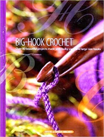 Big Hook Crochet Over 80 Beautiful Projects Made With Bulky Yarns