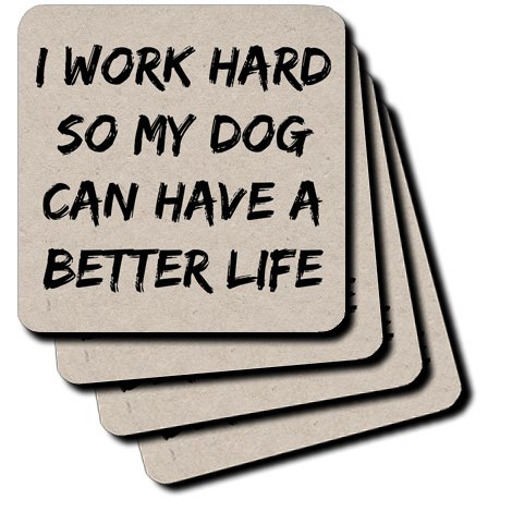 - 3dRose I Work Hard So My Dog Can Have A Better Life, Black Letters - Ceramic Tile Coasters, Set of 4 (CST_213492_3)