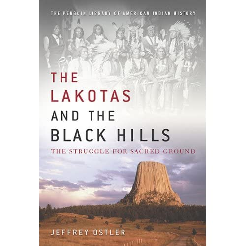The Lakotas and the Black Hills: The Struggle for Sacred Ground (Penguin Library of American Indian History) Jeffrey Ostler