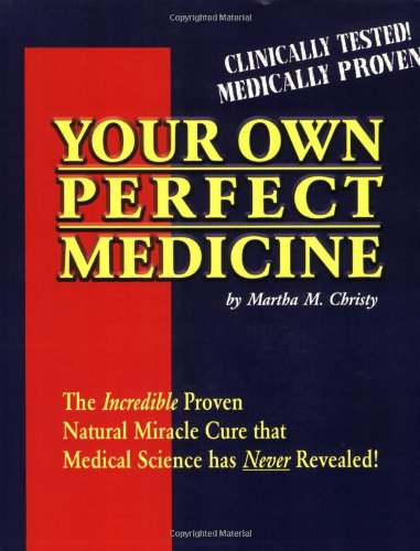 Your Own Perfect Medicine: The Incredible Proven Natural Miracle Cure that Medical Science Has Never Revealed! (Best Soft Drinks For Your Health)