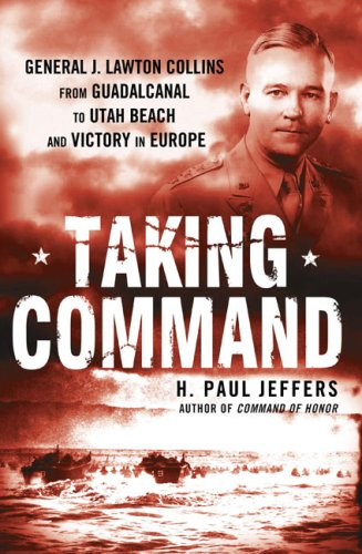 Taking Command: General J. Lawton Collins From Guadalcanal to Utah Beach and Victory in Europe ebook