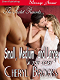 The Sextet Presents... Small, Medium, and Large [A Toy Story] (Siren Publishing Menage Amour)