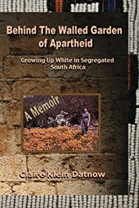 Behind The Walled Garden of Apartheid: A Memoir