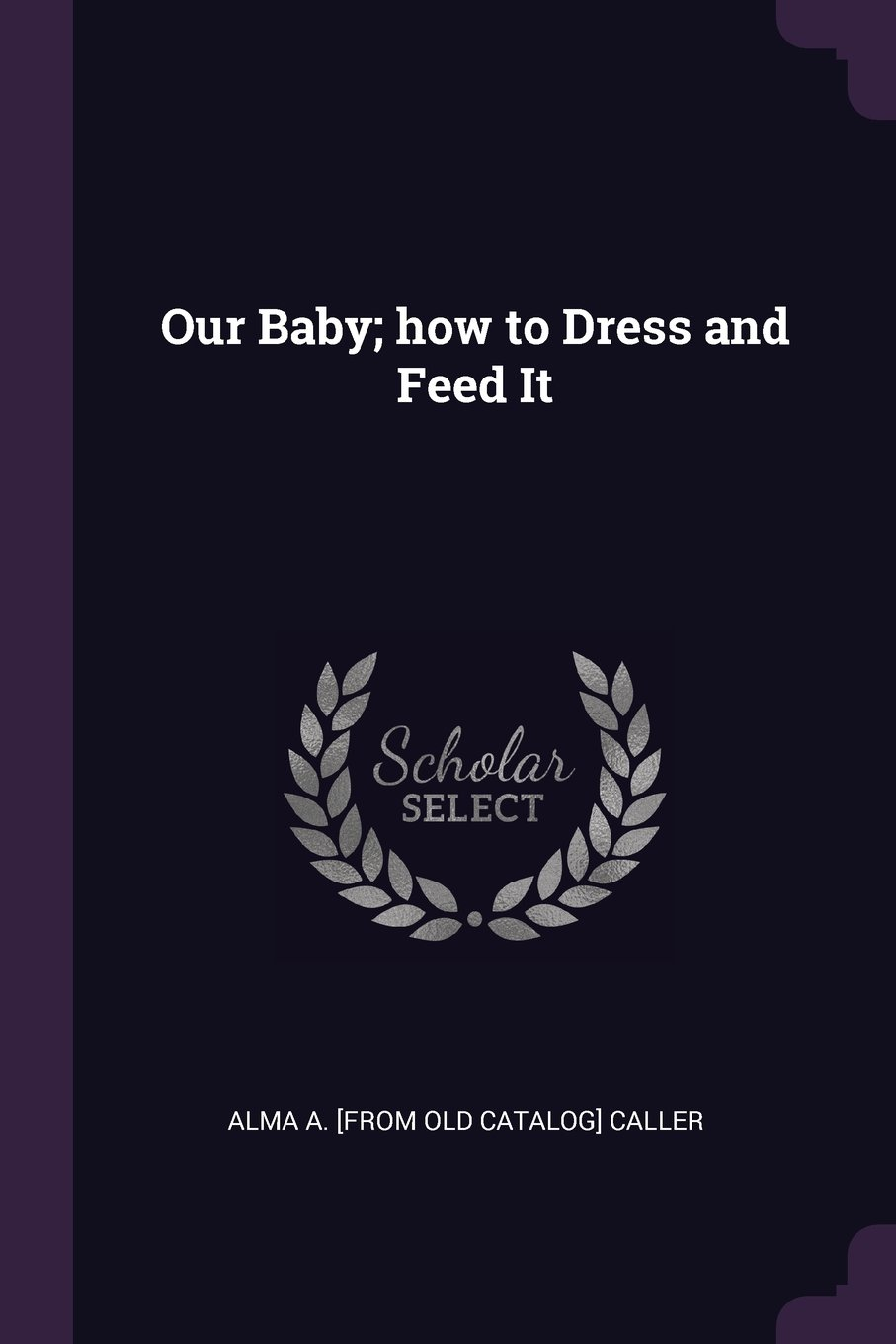Our Baby; how to Dress and Feed It pdf epub