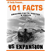 101 Facts… US Expansion – United States Expansionism a History Book for Kids (101 History Facts for Kids 14)