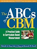 The ABCs of CBM, First Edition: A Practical Guide to Curriculum-Based Measurement