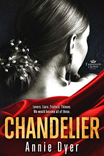 Chandelier (Tarnished Crowns Trilogy Book 1) by [Dyer, Annie]