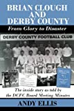 Brian Clough and Derby County - From Glory to Disaster: The inside story as told by the DCFC Board Meeting Minutes