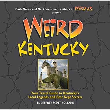 Weird Kentucky: Your Travel Guide to Kentucky's Local Legends and Best Kept Secrets