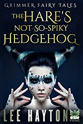 The Hare's Not-So-Spiky Hedgehog (Grimmer Fairy Tales)