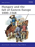 Hungary and the Fall of Eastern Europe 1000-1568 (Men-at-Arms)