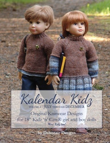 "Kalendar Kidz: Volume 2 ~ July through December: Original Knitwear Designs for 18"" Kidz 'n' Cats® girl and boy dolls mini Kidz too! (Volume Two)"
