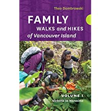 Family Walks and Hikes of Vancouver Island  — Volume 1: Victoria to Nanaimo