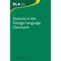 Dyslexia in the Foreign Language Classroom (Second Language Acquisition Book 51)