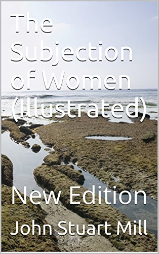 The Subjection of Women (Illustrated): New Edition