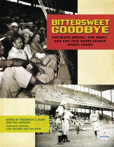 Books : Bittersweet Goodbye: The Black Barons, the Grays, and the 1948 Negro League World Series (The SABR Digital Library) (Volume 50)