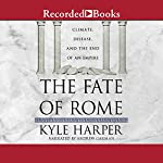 The Fate of Rome: Climate, Disease, and the End of an Empire | Kyle Harper