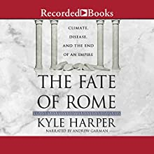 The Fate of Rome: Climate, Disease, and the End of an Empire Audiobook by Kyle Harper Narrated by Andrew Garman