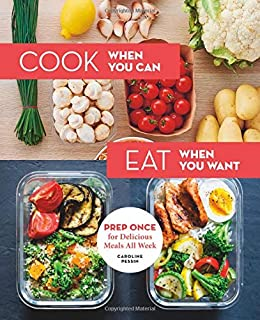 Book Cover: Cook When You Can, Eat When You Want: Prep Once for Delicious Meals All Week