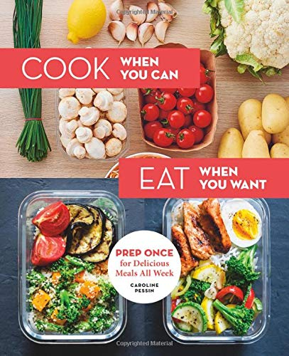 Cook When You Can Eat When You Want: Prep Once for Delicious Meals All Week