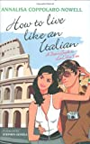 How to Live Like an Italian: A User's Guide to La Dolce Vita